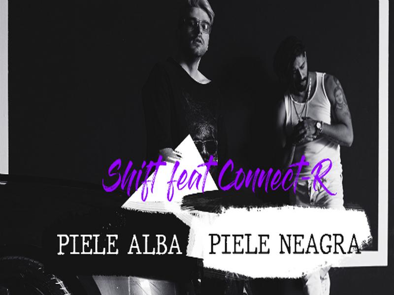 SHIFT Feat Connect R Piele Albă, Piele Neagră