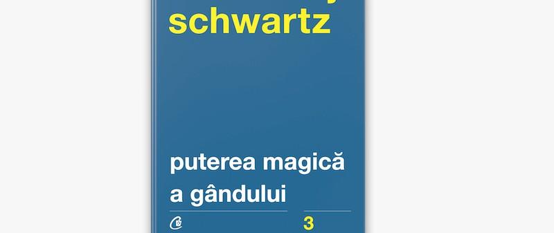 puterea magica a gandului, David J. Schwartz, cartea saptamanii